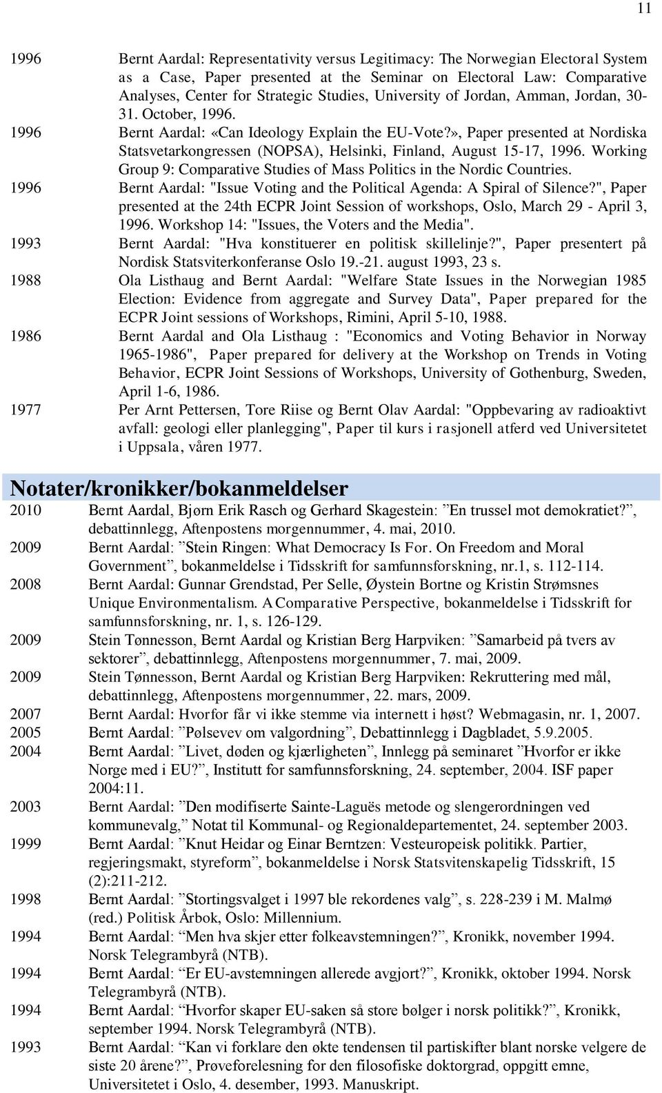 », Paper presented at Nordiska Statsvetarkongressen (NOPSA), Helsinki, Finland, August 15-17, 1996. Working Group 9: Comparative Studies of Mass Politics in the Nordic Countries.