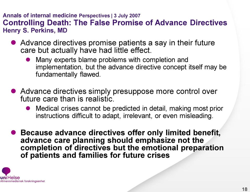 Many experts blame problems with completion and implementation, but the advance directive concept itself may be fundamentally flawed.