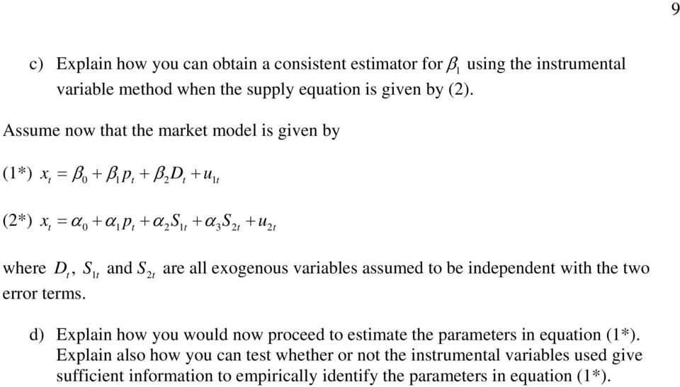 exogenous variables assumed to be independent with the two error terms. d) Explain how you would now proceed to estimate the parameters in equation (1*).