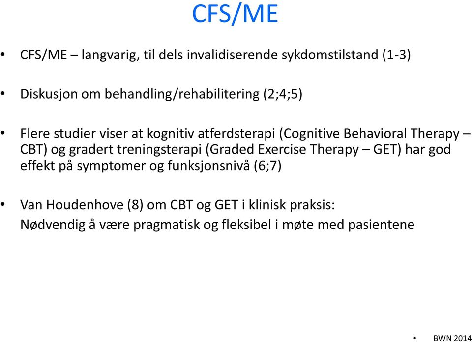 Therapy CBT) og gradert treningsterapi (Graded Exercise Therapy GET) har god effekt på symptomer og