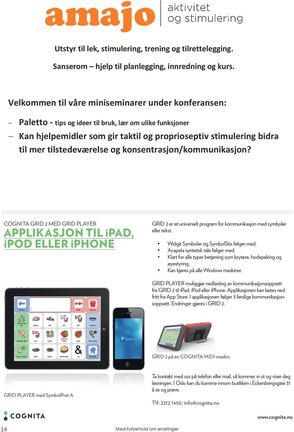 tilstedeværelse og konsentrasjon/kommunikasjon? COGNITA GRID 2 MED GRID PLAYER APPLIKASJON TIL ipad, ipod ELLER iphone GRID 2 er et universelt program for kommunikasjon med symboler eller tekst.