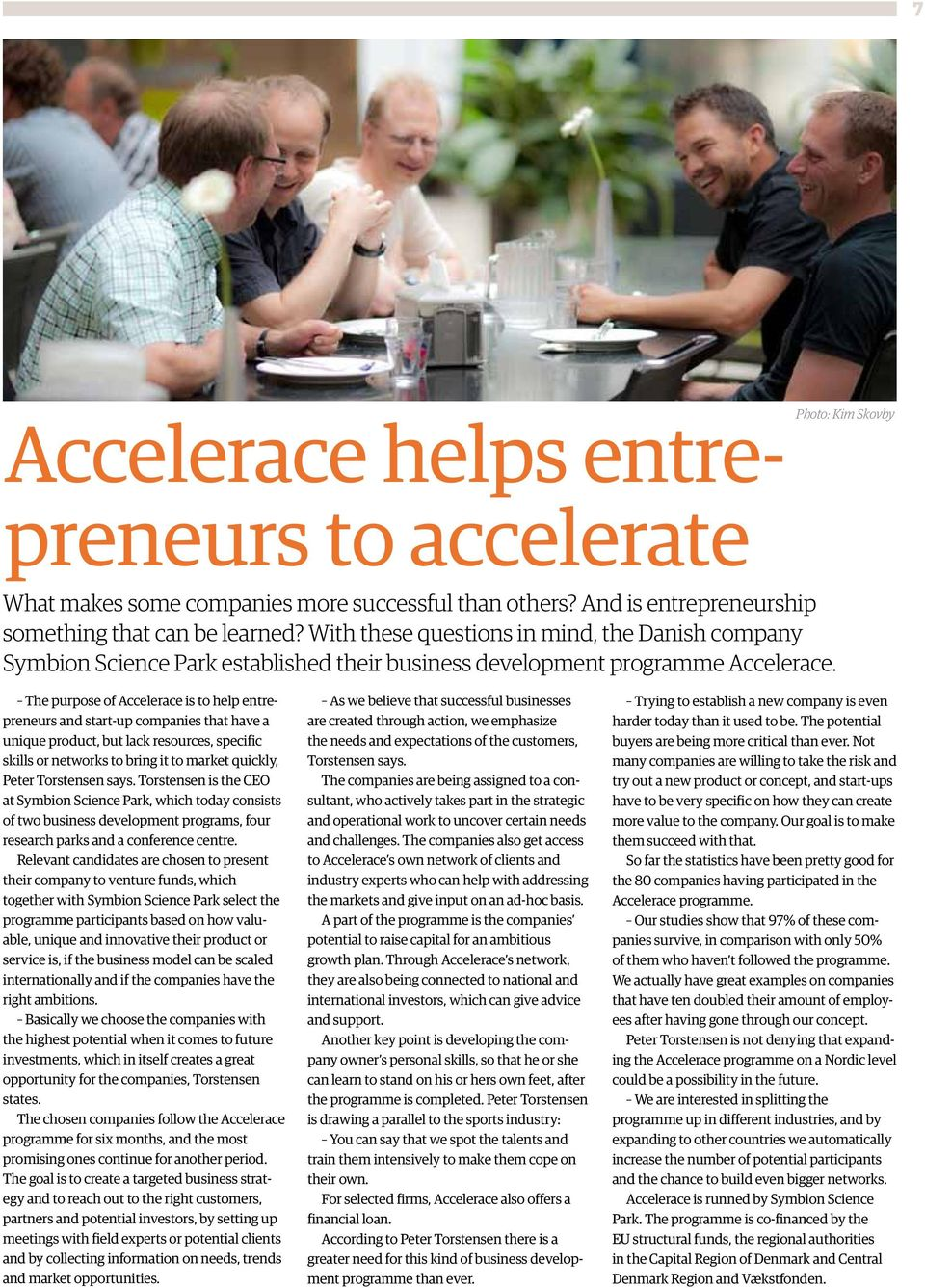 The purpose of Accelerace is to help entrepreneurs and start-up companies that have a unique product, but lack resources, specific skills or networks to bring it to market quickly, Peter Torstensen
