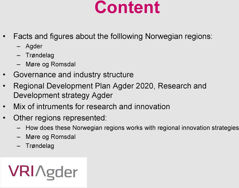Development strategy Agder Mix of intruments for research and innovation Other regions