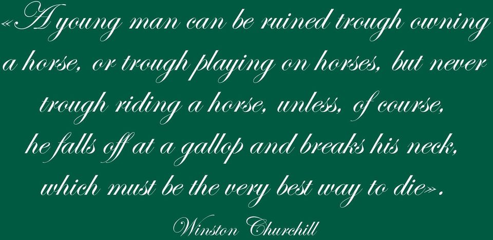 unless, of course, he falls off at a gallop and breaks his