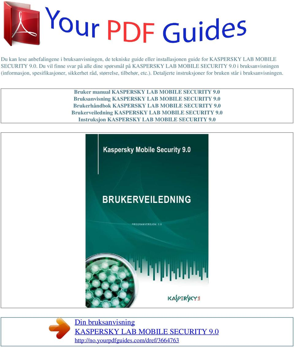 Detaljerte instruksjoner for bruken står i bruksanvisningen. Bruker manual KASPERSKY LAB MOBILE SECURITY 9.0 Bruksanvisning KASPERSKY LAB MOBILE SECURITY 9.