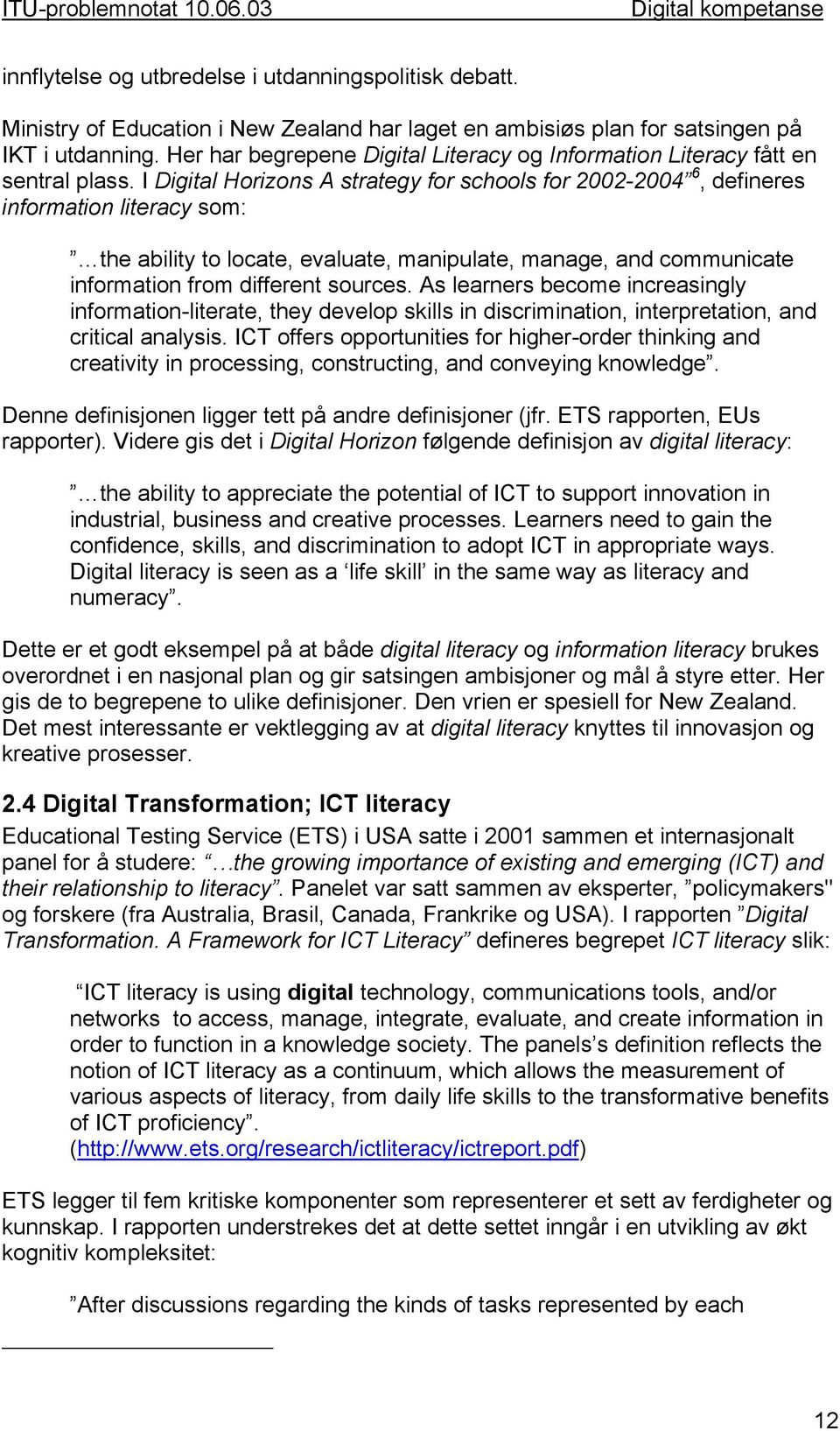 I Digital Horizons A strategy for schools for 2002-2004 6, defineres information literacy som: the ability to locate, evaluate, manipulate, manage, and communicate information from different sources.