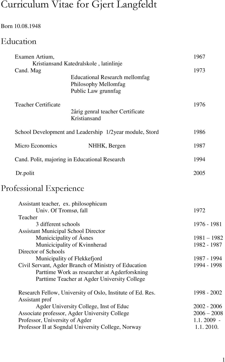 module, Stord 1986 Micro Economics NHHK, Bergen 1987 Cand. Polit, majoring in Educational Research 1994 Dr.polit 2005 Professional Experience Assistant teacher, ex. philosophicum Univ.