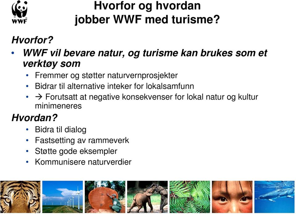 naturvernprosjekter Bidrar til alternative inteker for lokalsamfunn Forutsatt at negative