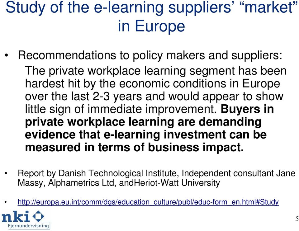Buyers in private workplace learning are demanding evidence that e-learning investment can be measured in terms of business impact.
