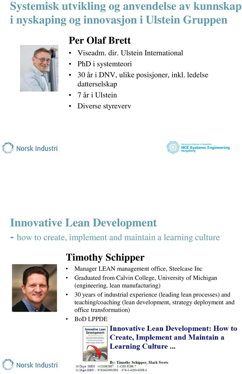 ledelse datterselskap 7 år i Ulstein Diverse styreverv Innovative Lean Development - how to create, implement and maintain a learning culture Timothy Schipper