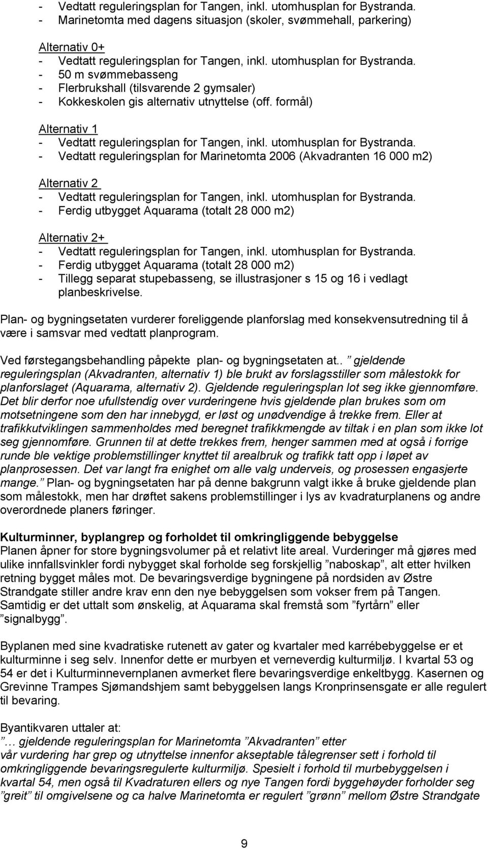 utomhusplan for Bystranda. - Vedtatt reguleringsplan for Marinetomta 2006 (Akvadranten 16 000 m2) Alternativ 2 - Vedtatt reguleringsplan for Tangen, inkl. utomhusplan for Bystranda.