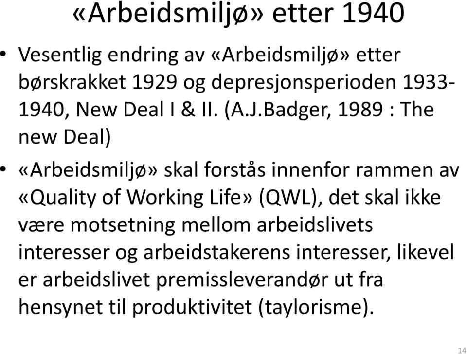 Badger, 1989 : The new Deal) «Arbeidsmiljø» skal forstås innenfor rammen av «Quality of Working Life» (QWL),