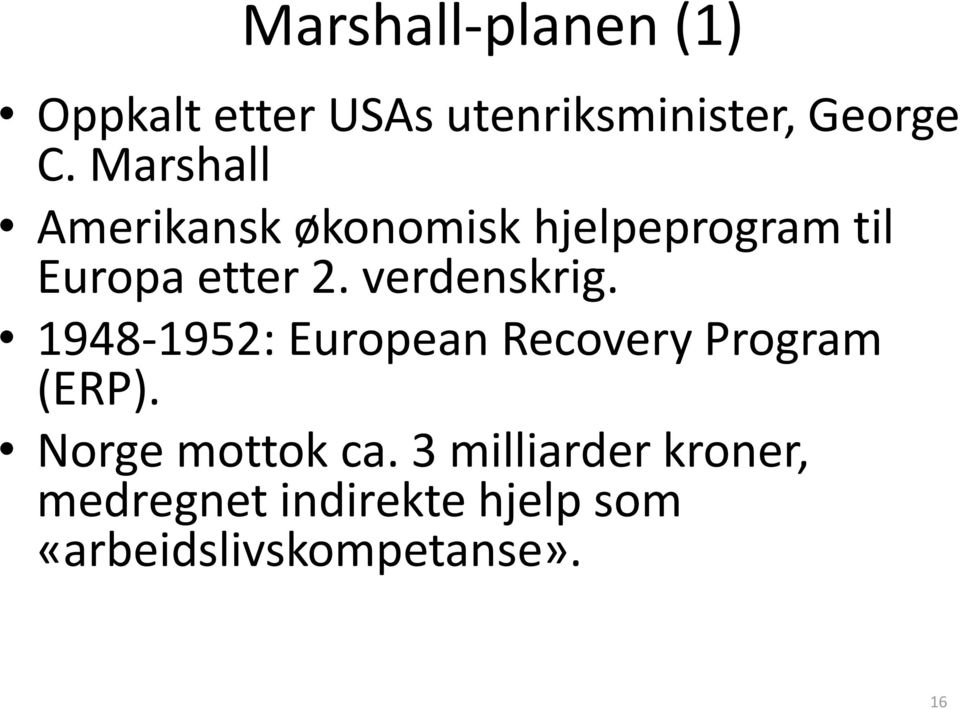 verdenskrig. 1948-1952: European Recovery Program (ERP).