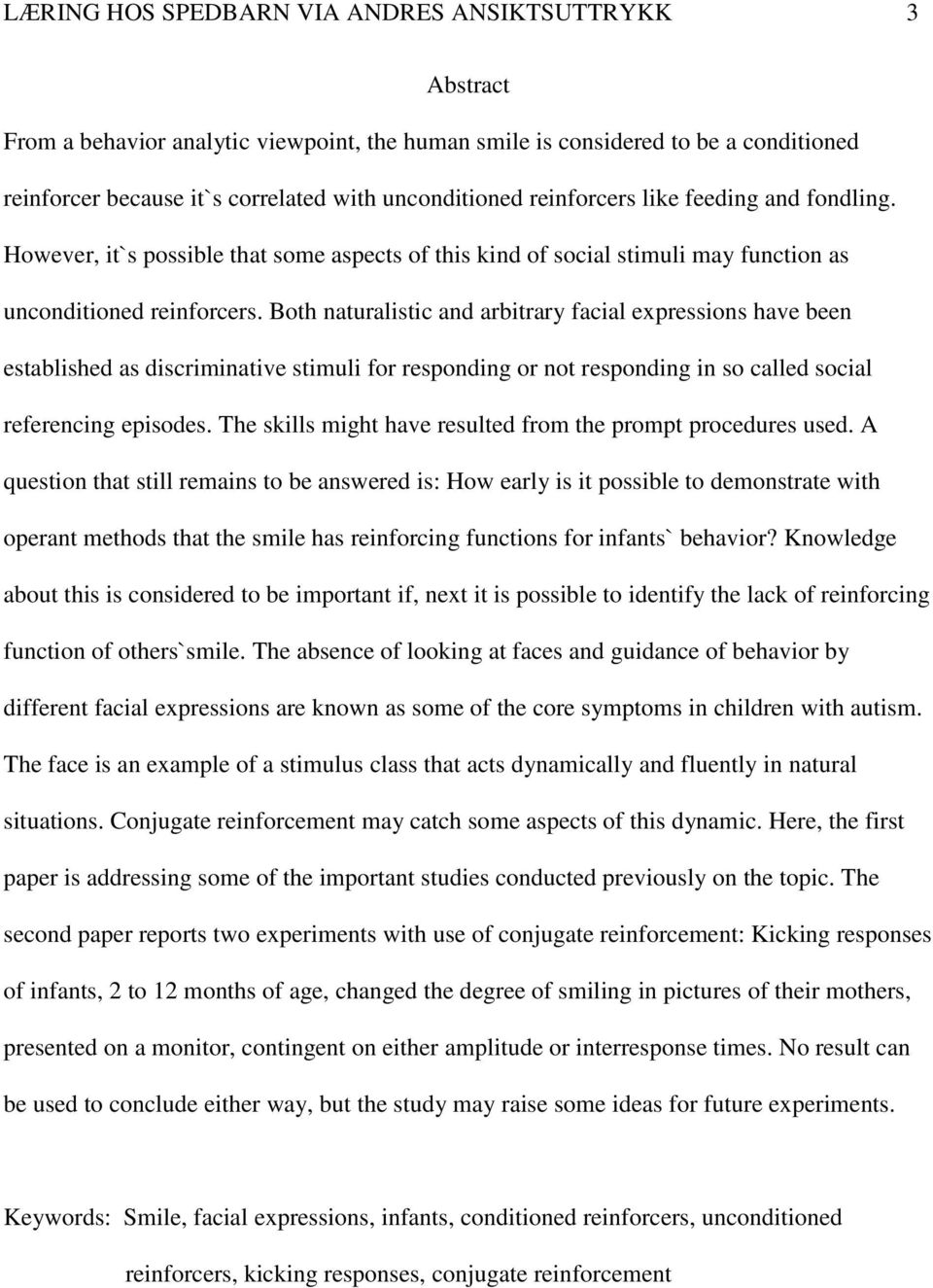 Both naturalistic and arbitrary facial expressions have been established as discriminative stimuli for responding or not responding in so called social referencing episodes.