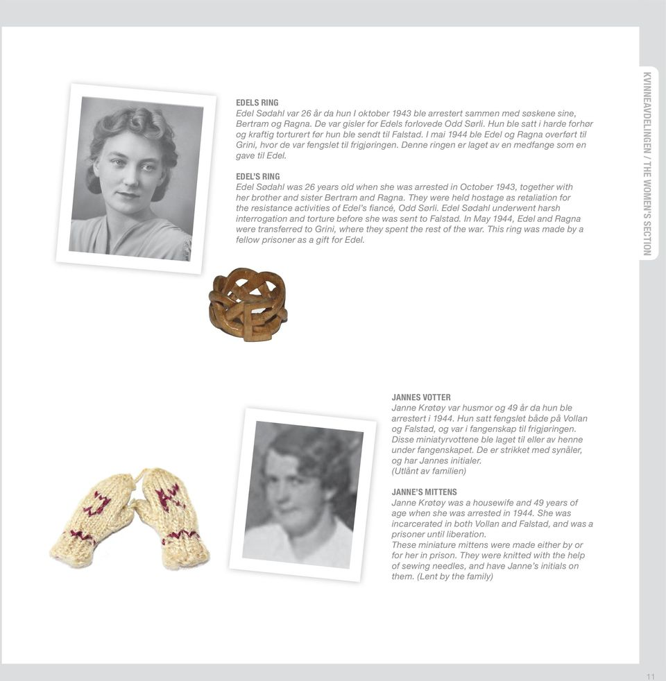 Denne ringen er laget av en medfange som en gave til Edel. Edel s ring Edel Sødahl was 26 years old when she was arrested in October 1943, together with her brother and sister Bertram and Ragna.