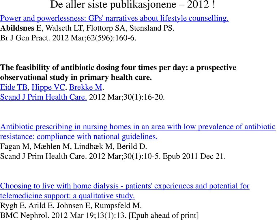 Antibiotic prescribing in nursing homes in an area with low prevalence of antibiotic resistance: compliance with national guidelines. Fagan M, Mæhlen M, Lindbæk M, Berild D. Scand J Prim Health Care.