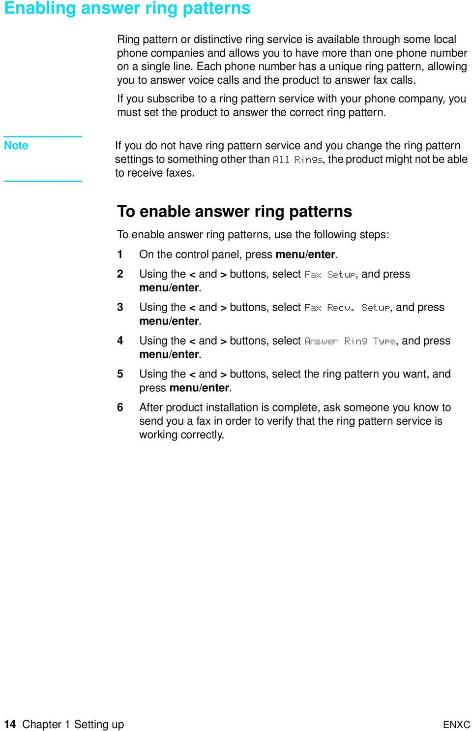 If you subscribe to a ring pattern service with your phone company, you must set the product to answer the correct ring pattern.