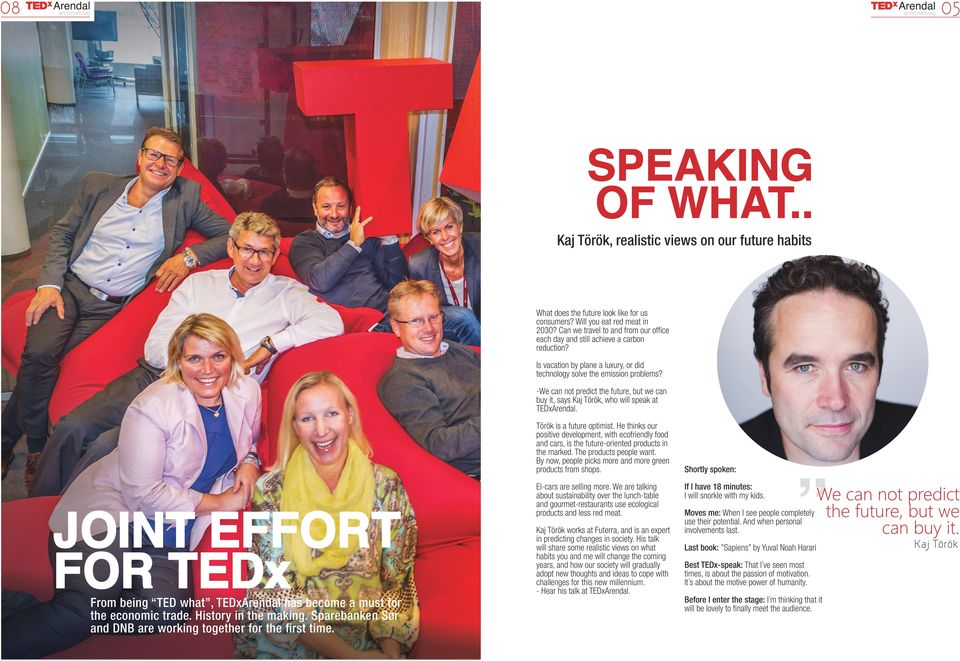 -We can not predict the future, but we can buy it, says Kaj Török, who will speak at TEDxArendal. Török is a future optimist.