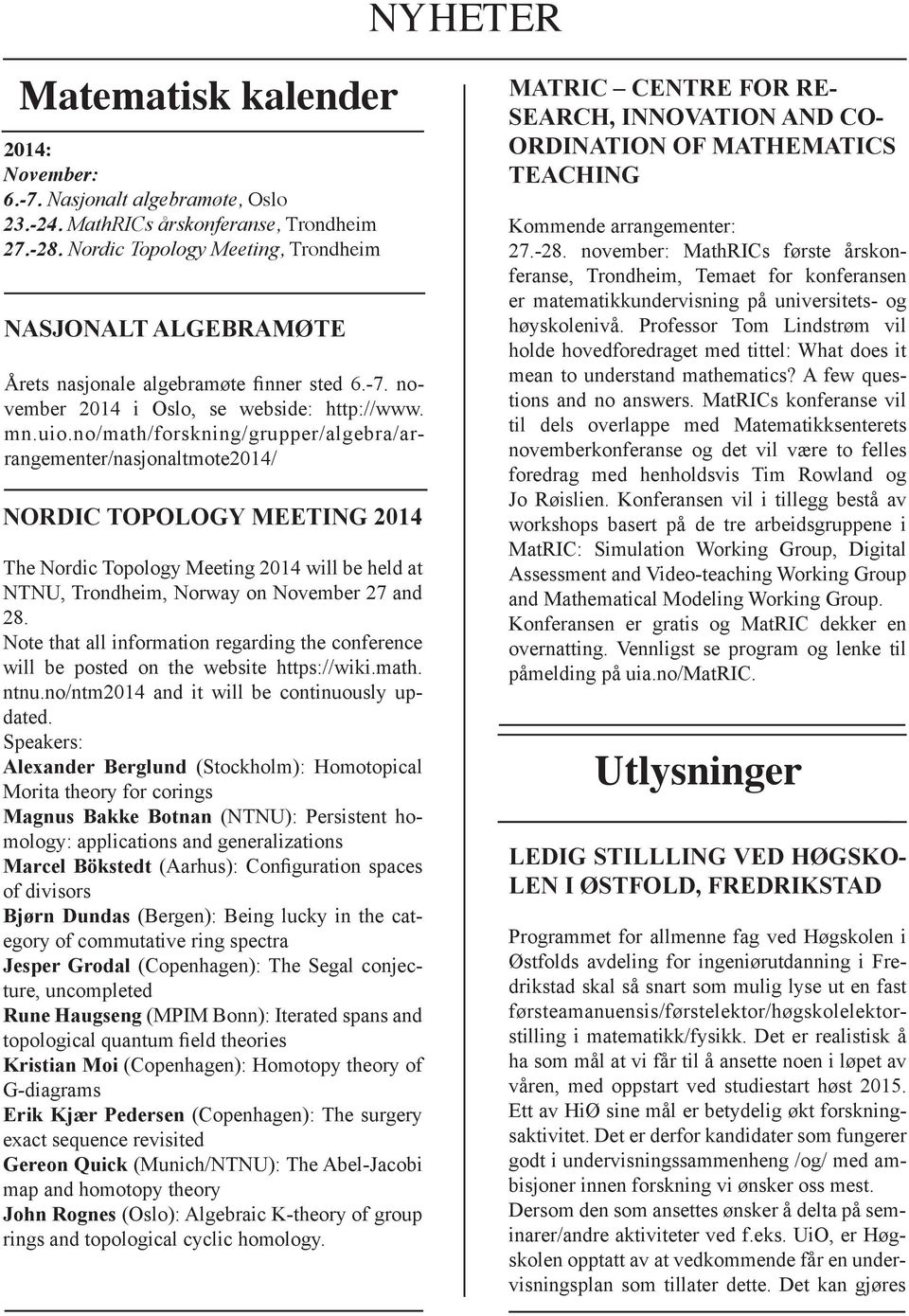 no/math/forskning/grupper/algebra/arrangementer/nasjonaltmote2014/ NORDIC TOPOLOGY MEETING 2014 The Nordic Topology Meeting 2014 will be held at NTNU, Trondheim, Norway on November 27 and 28.