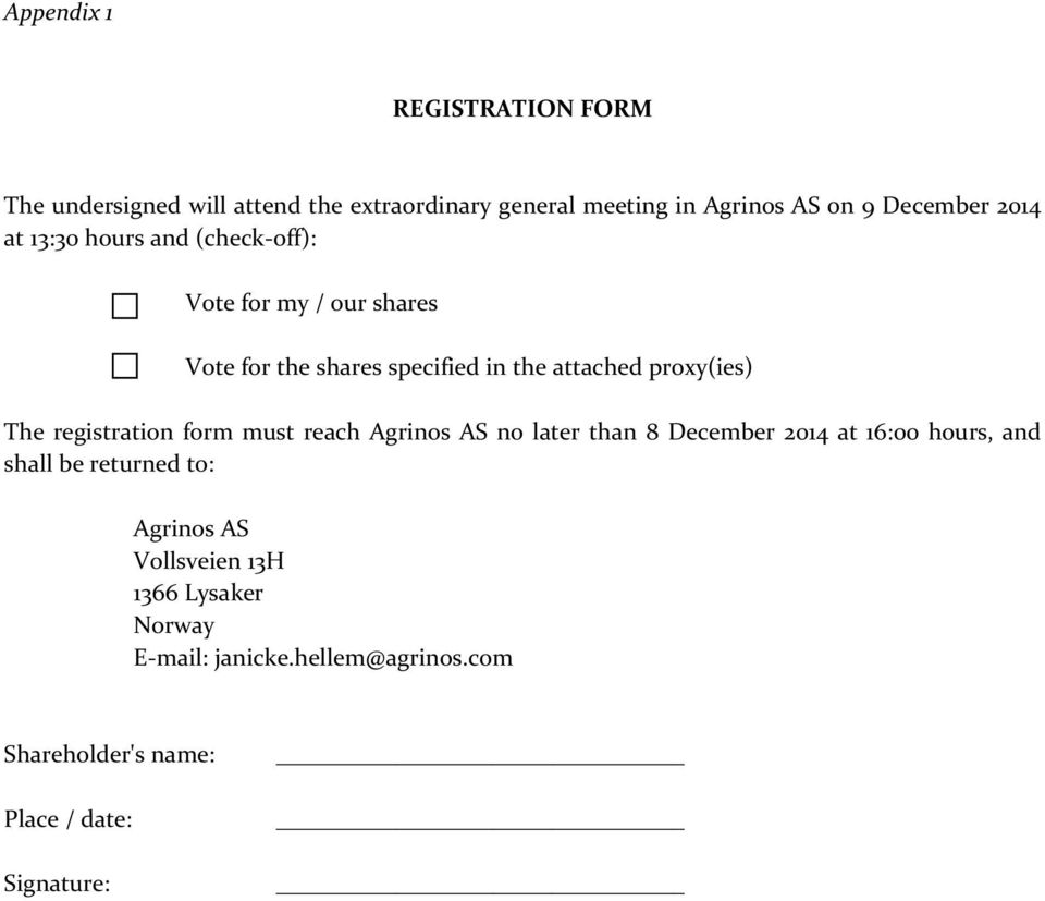 The registration form must reach Agrinos AS no later than 8 December 2014 at 16:00 hours, and shall be returned to: