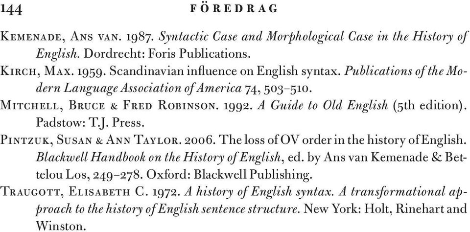 A Guide to Old English (5th edition). Padstow: T.J. Press. Pintzuk, Susan & Ann Taylor. 2006. The loss of OV order in the history of English.