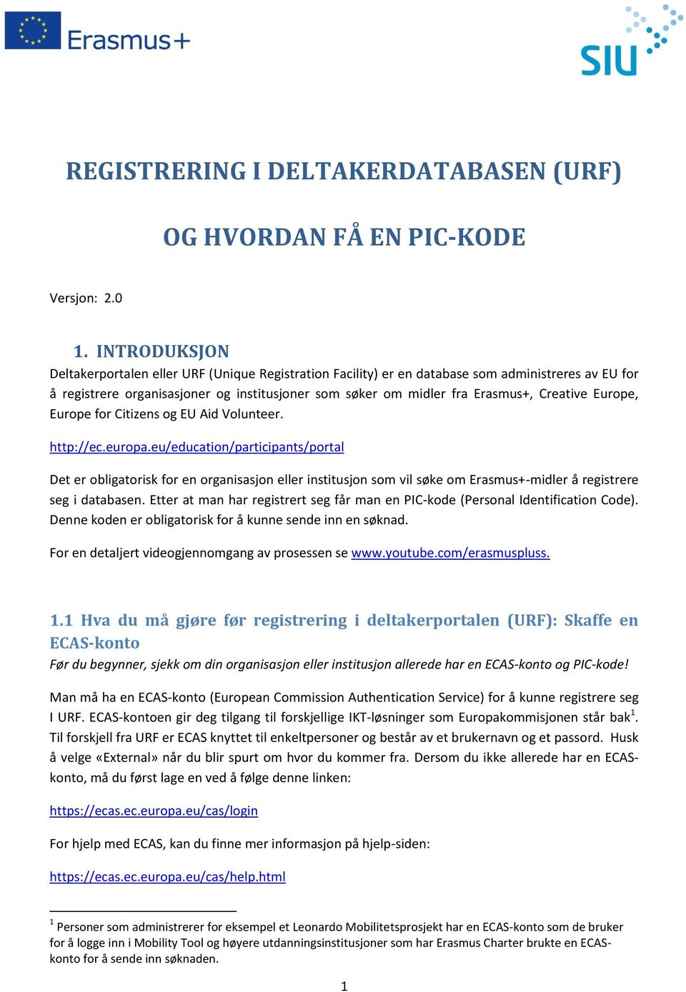 Creative Europe, Europe for Citizens og EU Aid Volunteer. http://ec.europa.