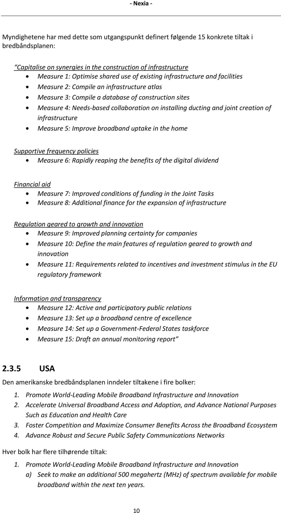 joint creation of infrastructure Measure 5: Improve broadband uptake in the home Supportive frequency policies Measure 6: Rapidly reaping the benefits of the digital dividend Financial aid Measure 7: