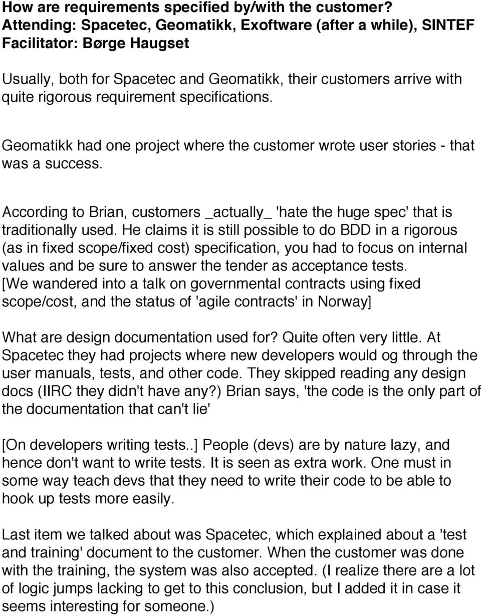specifications. Geomatikk had one project where the customer wrote user stories - that was a success. According to Brian, customers _actually_ 'hate the huge spec' that is traditionally used.