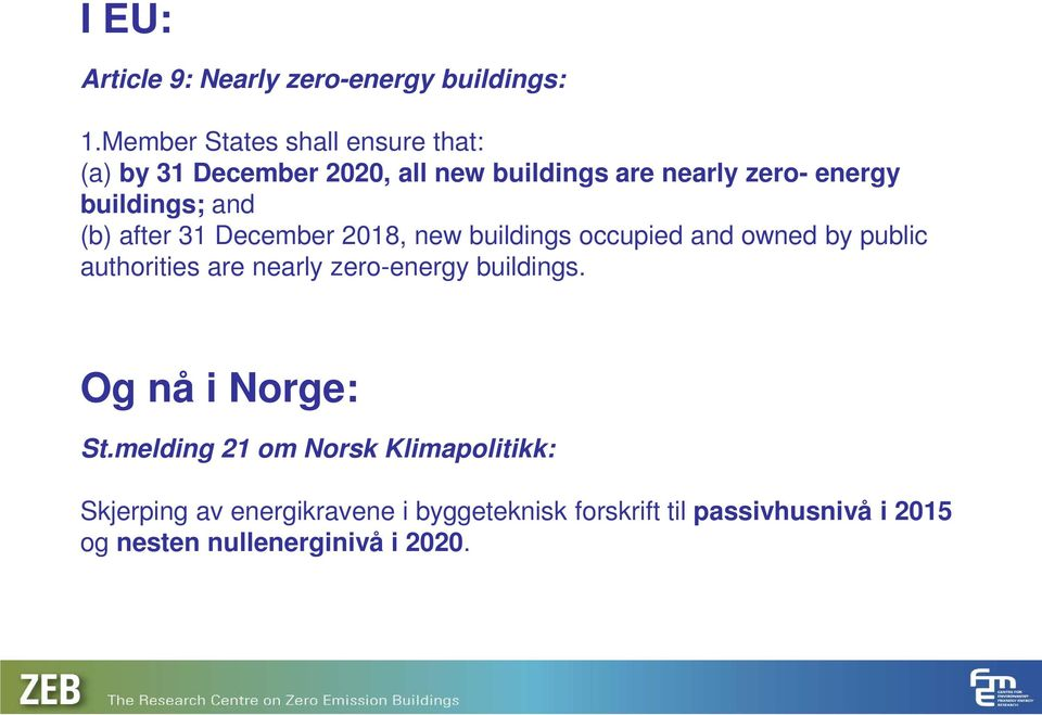 and (b) after 31 December 2018, new buildings occupied and owned by public authorities are nearly zero-energy