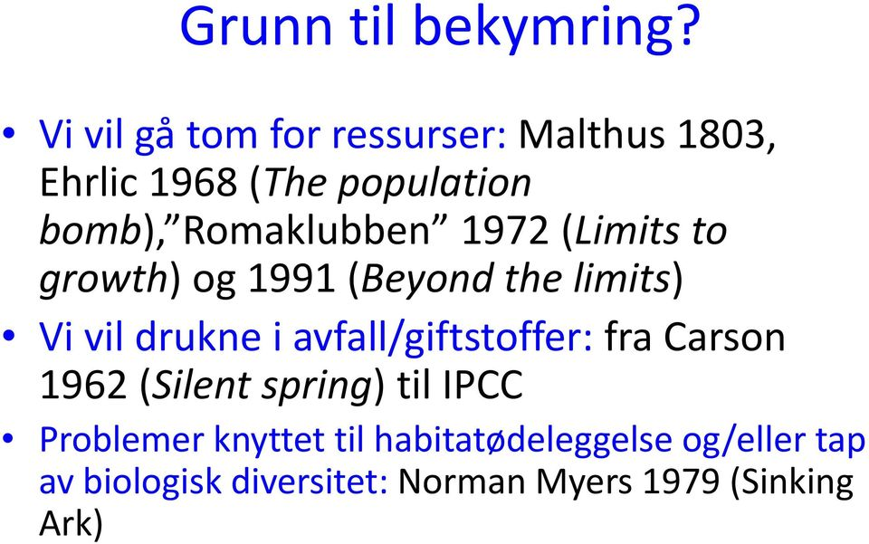 Romaklubben 1972 (Limits to growth) og 1991 (Beyond the limits) Vi vil drukne i