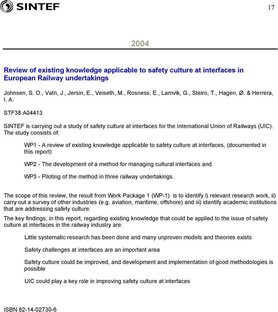 The study consists of: WP1 - A review of existing knowledge applicable to safety culture at interfaces, (documented in this report) WP2 - The development of a method for managing cultural interfaces