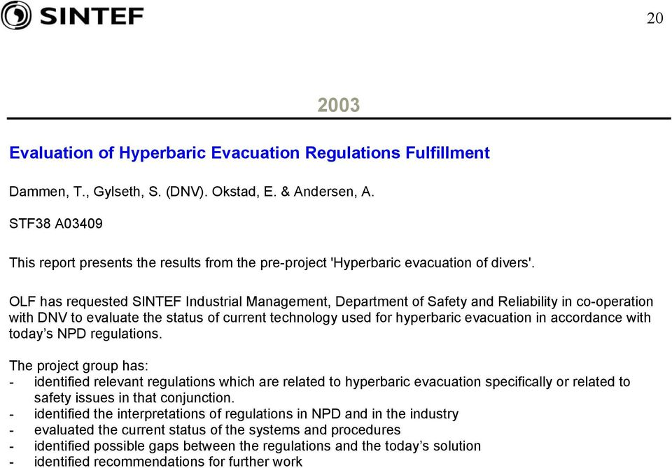 OLF has requested SINTEF Industrial Management, Department of Safety and Reliability in co-operation with DNV to evaluate the status of current technology used for hyperbaric evacuation in accordance