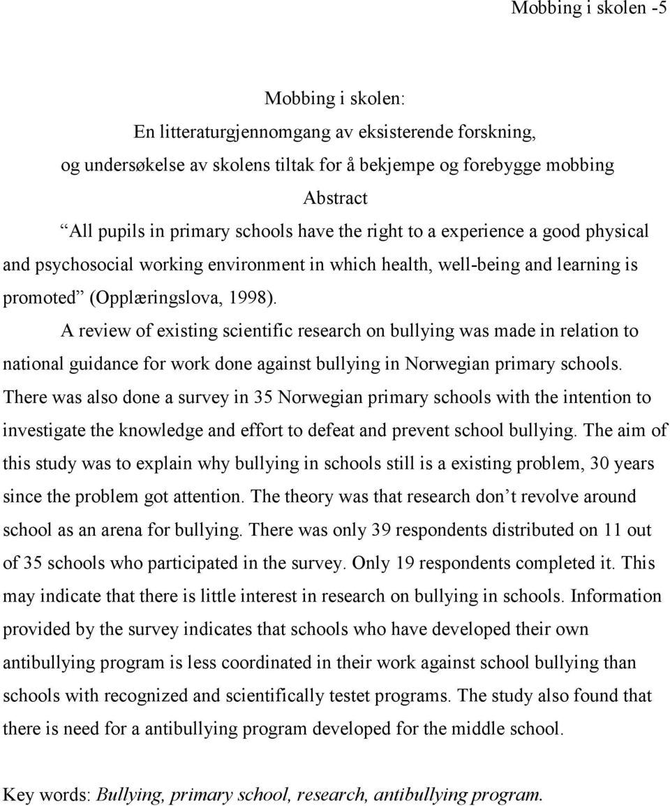 A review of existing scientific research on bullying was made in relation to national guidance for work done against bullying in Norwegian primary schools.