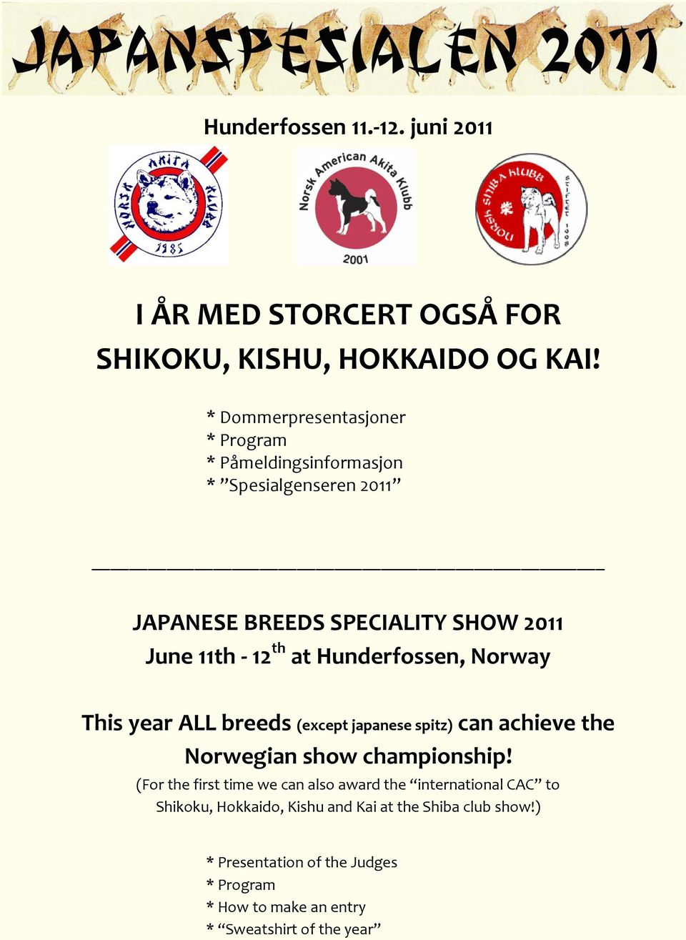 at Hunderfossen, Norway This year ALL breeds (except japanese spitz) can achieve the Norwegian show championship!
