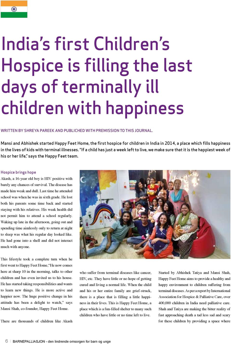 If a child has just a week left to live, we make sure that it is the happiest week of his or her life, says the Happy Feet team.