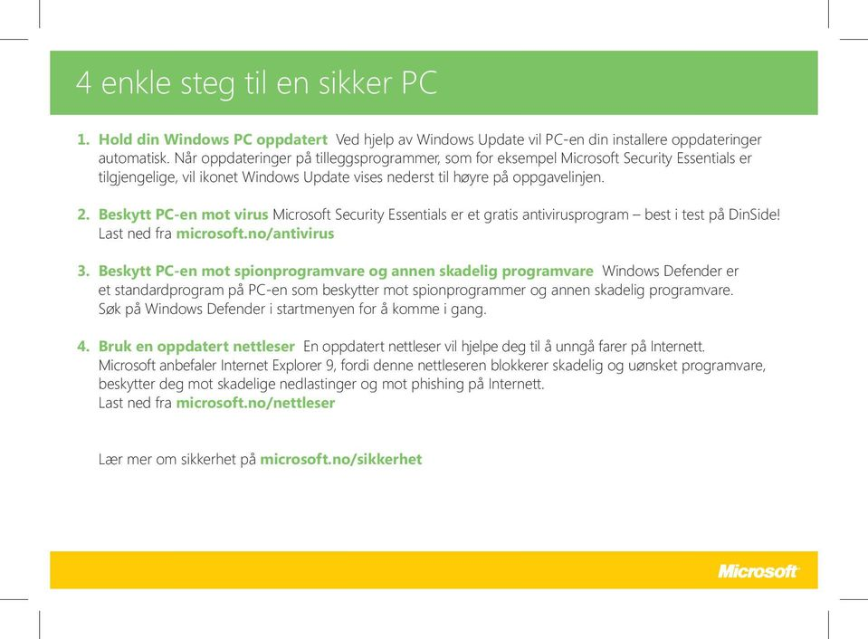 Beskytt PC-en mot virus Microsoft Security Essentials er et gratis antivirusprogram best i test på DinSide! Last ned fra microsoft.no/antivirus 3.