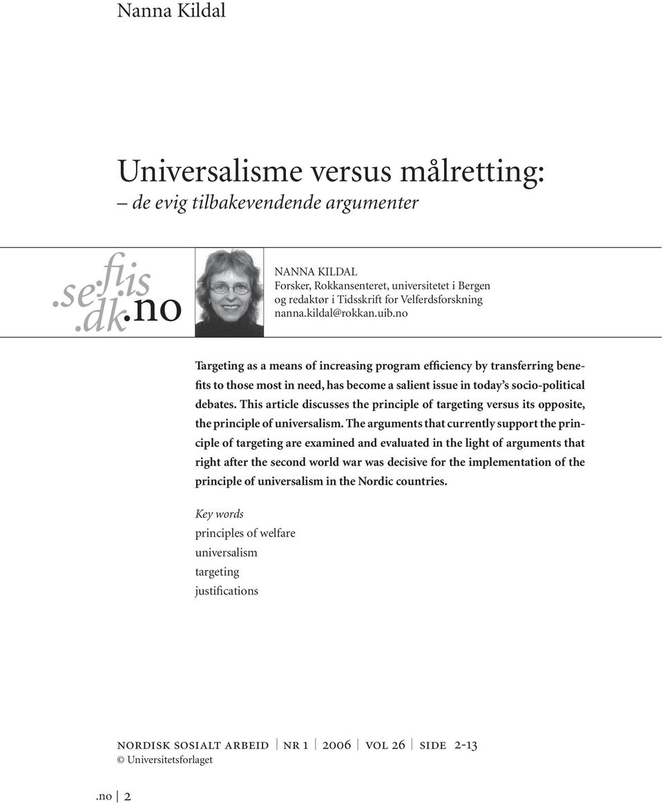 This article discusses the principle of targeting versus its opposite, the principle of universalism.
