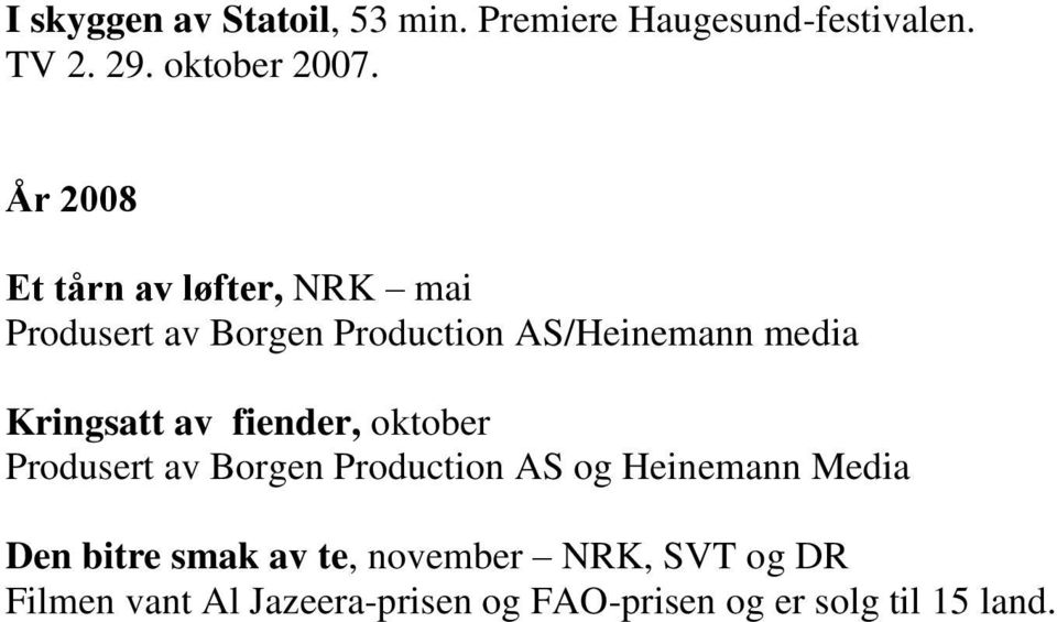 Kringsatt av fiender, oktober Produsert av Borgen Production AS og Heinemann Media Den