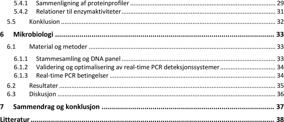 .. 33 6.1.2 Validering og optimalisering av real-time PCR deteksjonssystemer... 34 6.1.3 Real-time PCR betingelser.