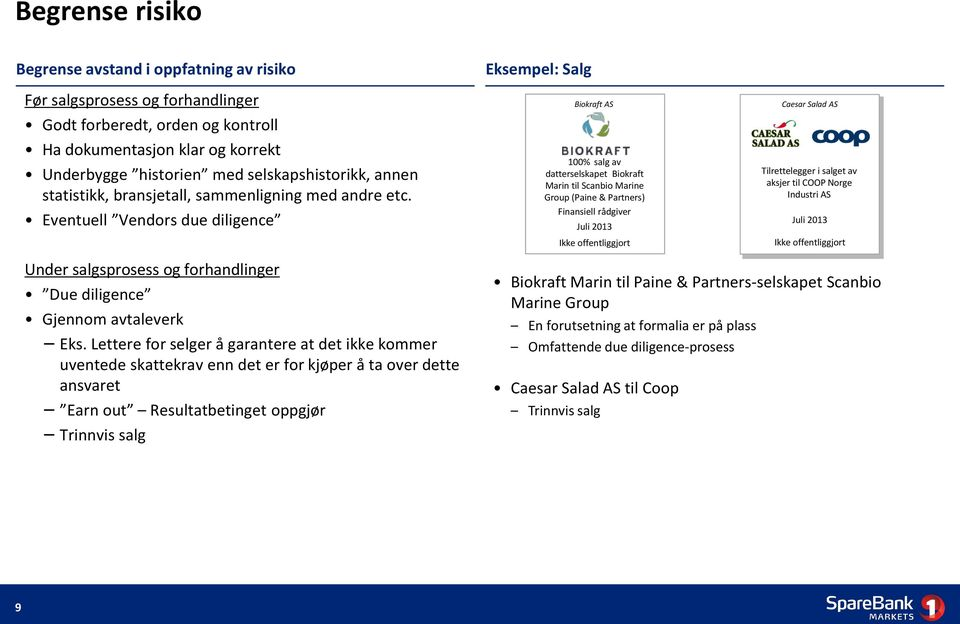 Eventuell Vendors due diligence Eksempel: Salg Biokraft AS 100% salg av datterselskapet Biokraft Marin til Scanbio Marine Group (Paine & Partners) Finansiell rådgiver Juli 2013 Caesar Salad AS