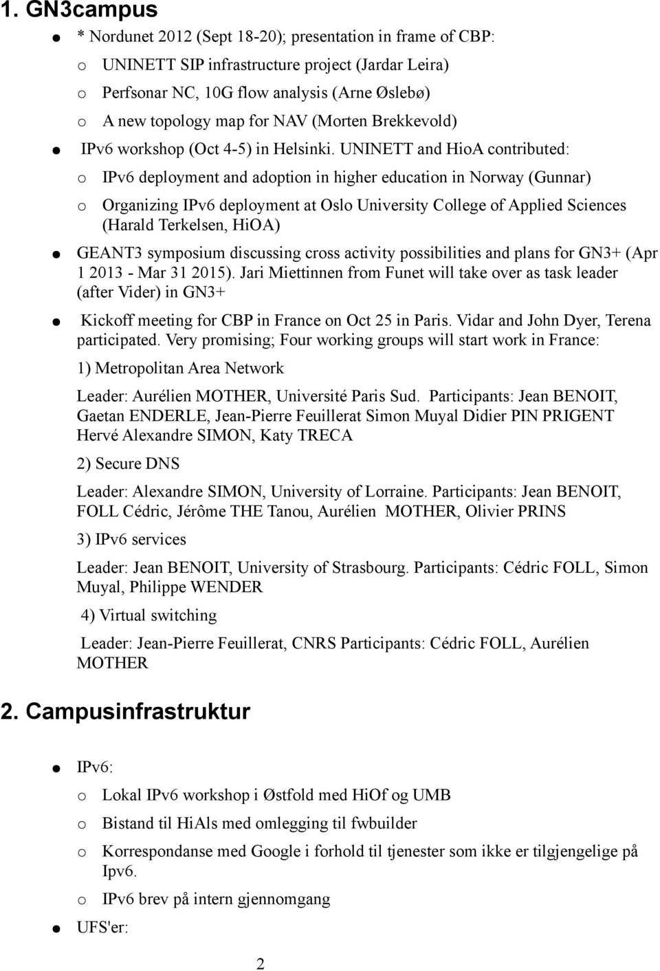 UNINETT and HioA contributed: IPv6 deployment and adoption in higher education in Norway (Gunnar) Organizing IPv6 deployment at Oslo University College of Applied Sciences (Harald Terkelsen, HiOA)