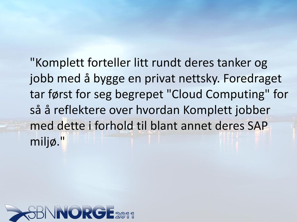 "Foredraget tar først for seg begrepet ""Cloud Computing"" for"