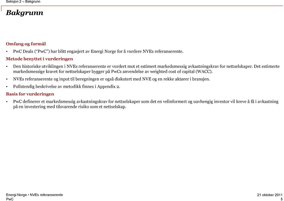 Det estimerte markedsmessige kravet for nettselskaper bygger på s anvendelse av weighted cost of capital (WACC).