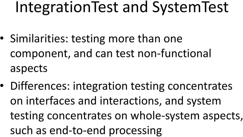 integration testing concentrates on interfaces and interactions, and