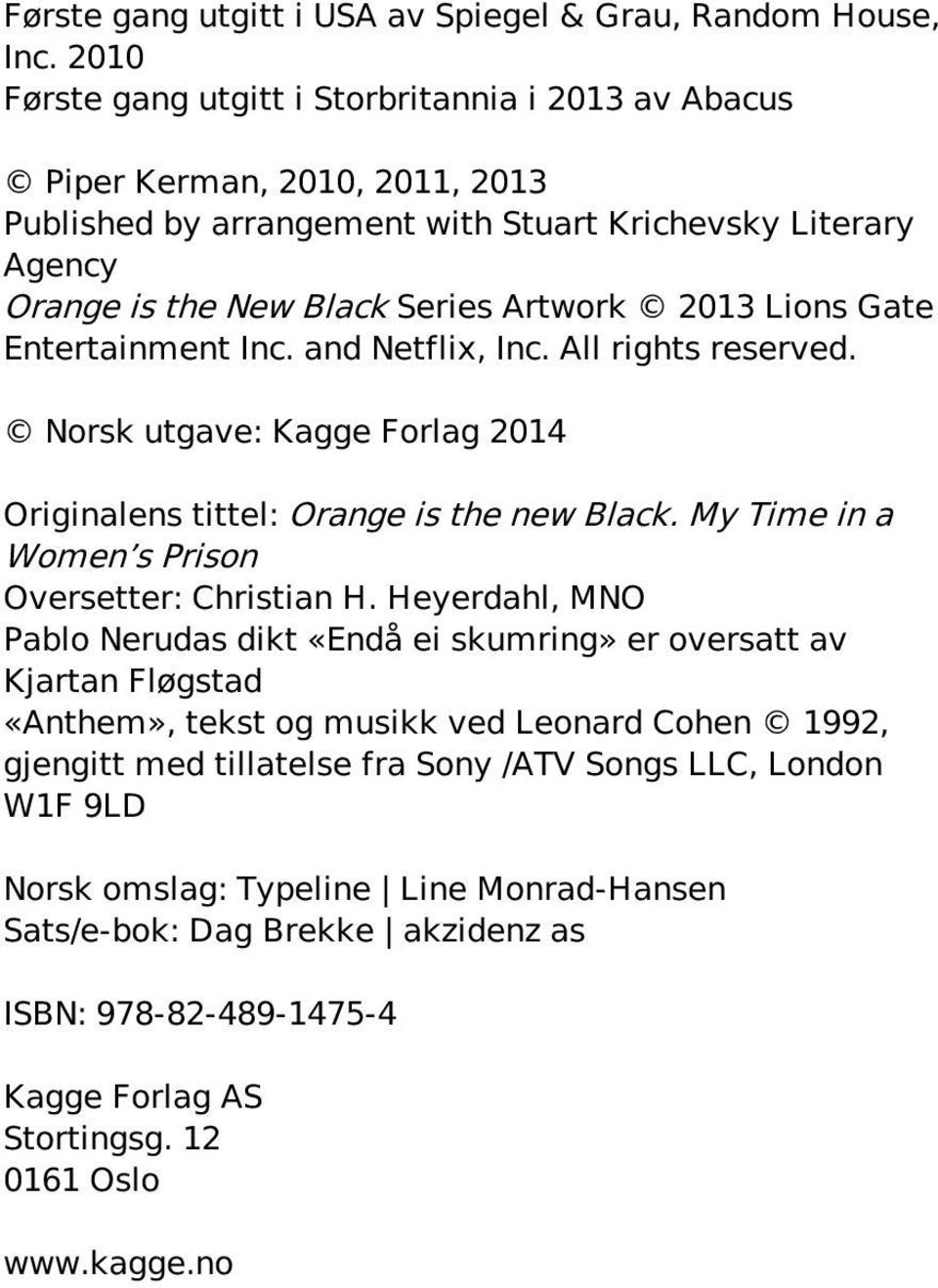 Lions Gate Entertainment Inc. and Netflix, Inc. All rights reserved. Norsk utgave: Kagge Forlag 2014 Originalens tittel: Orange is the new Black. My Time in a Women s Prison Oversetter: Christian H.