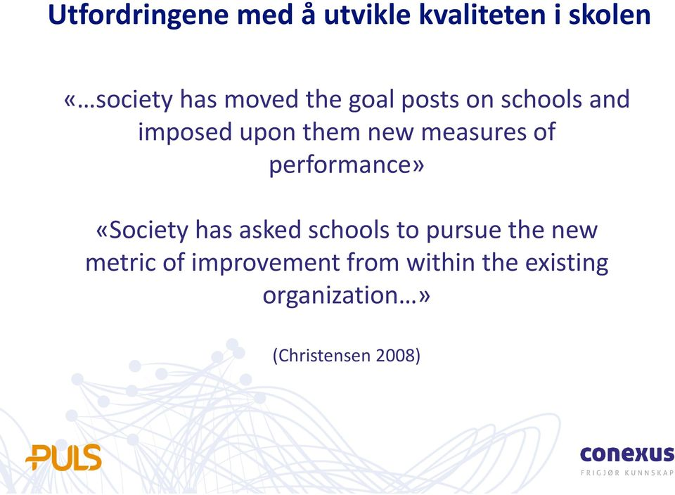 performance» «Society has asked schools to pursue the new metric