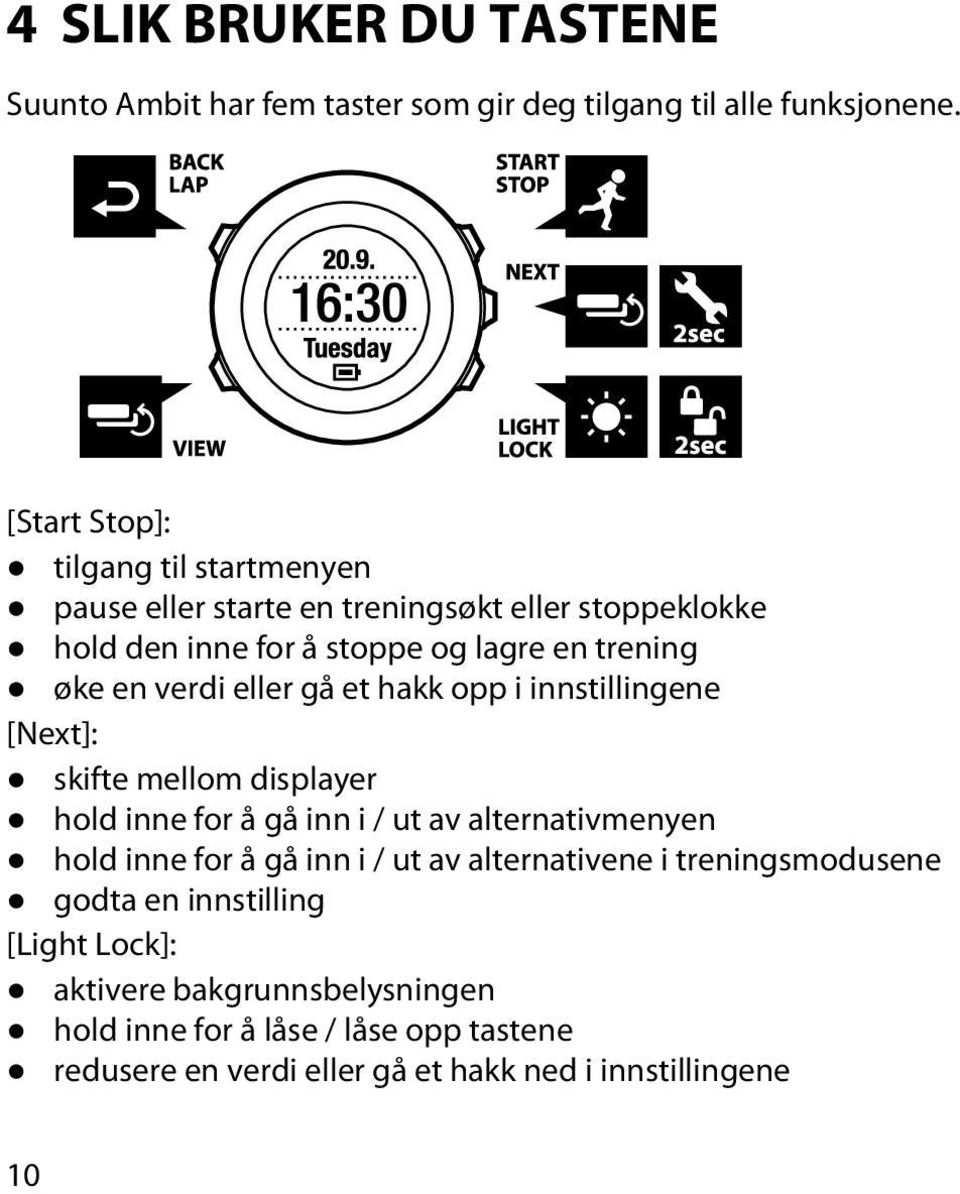 verdi eller gå et hakk opp i innstillingene [Next]: skifte mellom displayer hold inne for å gå inn i / ut av alternativmenyen hold inne for å gå inn