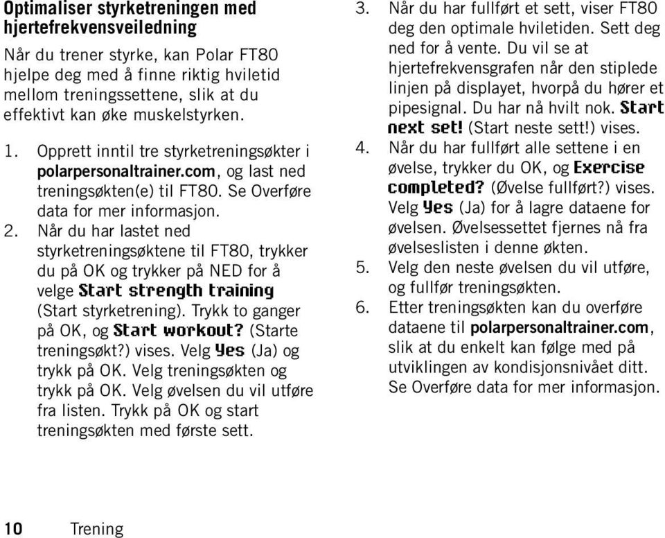 Når du har lastet ned styrketreningsøktene til FT80, trykker du på OK og trykker på NED for å velge Start strength training (Start styrketrening). Trykk to ganger på OK, og Start workout?