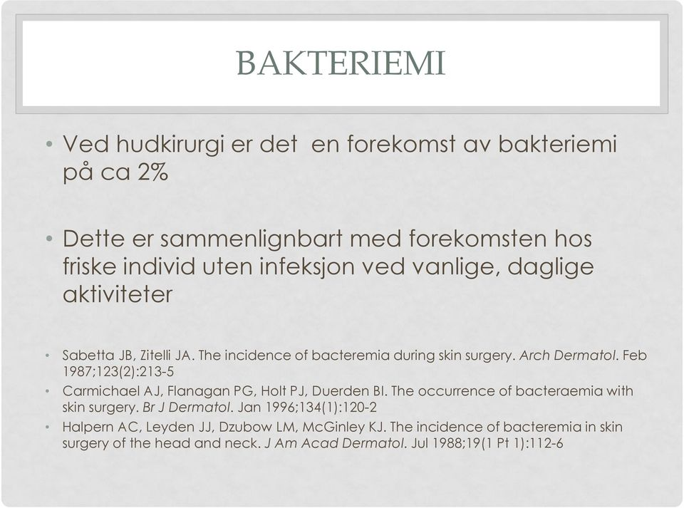 Feb 1987;123(2):213-5 Carmichael AJ, Flanagan PG, Holt PJ, Duerden BI. The occurrence of bacteraemia with skin surgery. Br J Dermatol.