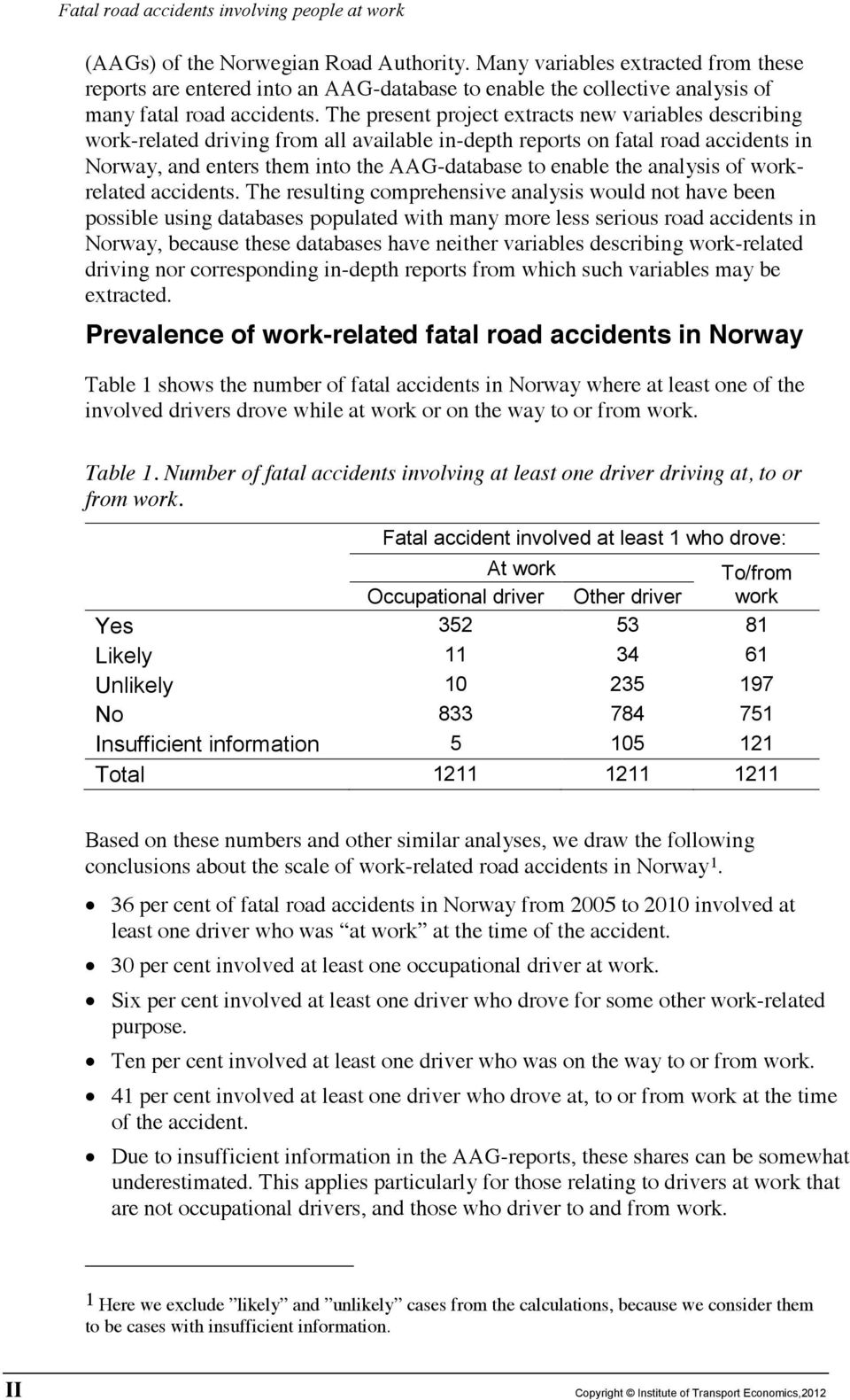 The present project extracts new variables describing work-related driving from all available in-depth reports on fatal road accidents in Norway, and enters them into the AAG-database to enable the